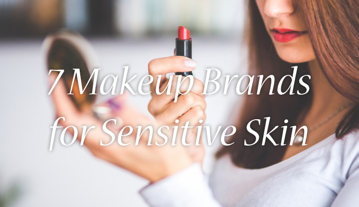 7 Makeup Brands for Sensitive Skin